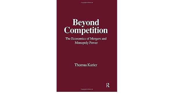Beyond Competition: Economics of Mergers and Monopoly Power: Economics of Mergers and Monopoly Power: Amazon.es: Karier, Thomas: Libros en idiomas extranjeros