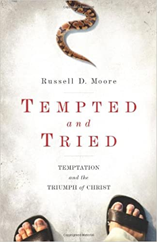 Tempted And Tried Temptation The Triumph Of Christ Russell Moore 9781433515804 Amazon Books
