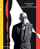 Le Corbusier and the Power of Photography, De La Chaux-De Fond Ville and Nathalie Herschdorfer, 0500544220