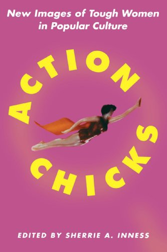 Action Chicks: New Images of Tough Women in Popular Culture -