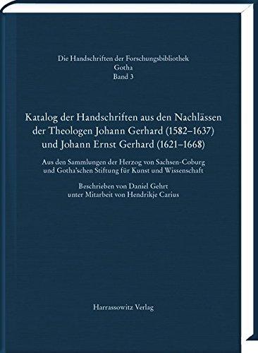 Katalog Der Handschriften Aus Den Nachlassen Der Theologen Johann Gerhard (1582-1637) Und Johann Ernst Gerhard (1621-1668): Aus Den Sammlungen Der ... Handschriften Der Forschungsbibliothek Gotha)
