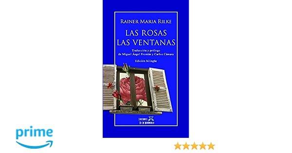 Amazon.com: Las rosas - Las ventanas (edición bilingüe) (Spanish Edition) (9781519066749): Rainer Maria Rilke, Ediciones De La Mirándola, Carlos Cámara, ...