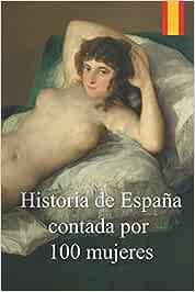 Historia de España contada por 100 mujeres: Crónica de la lucha de las mujeres por defender a sus familias de las epidemias, guerras y hambrunas durante 2000 años.: Amazon.es: Martín García, Juan: