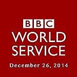 BBC Newshour, December 26, 2014 | Owen Bennett-Jones,Lyse Doucet,Robin Lustig,Razia Iqbal,James Coomarasamy,Julian Marshall