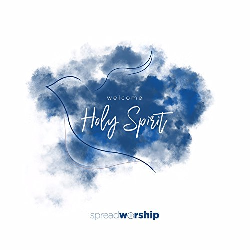 Spread Worship - Welcome Holy Spirit 2017