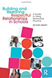 Building and Restoring Respectful Relationships in Schools : A Guide to Using Restorative Practice, Hendry, Richard, 0415543983