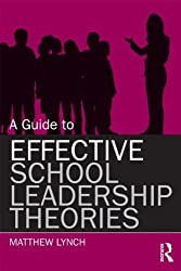 A Guide to Effective School Leadership Theories by Lynch, Matthew (February 11, 2012) Paperback