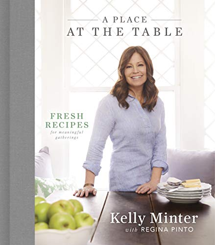A Place at the Table: Fresh Recipes for Meaningful Gatherings by Kelly Minter, Regina Pinto