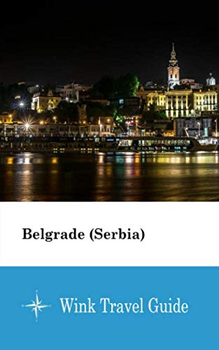 Belgrade (Serbia) - Wink Travel Guide