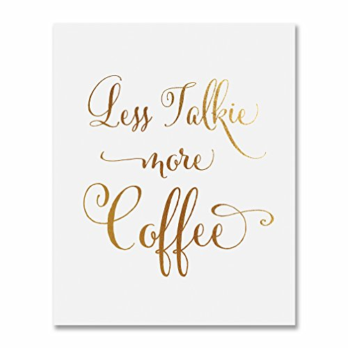 Less Talkie More Coffee Gold Foil Print Small Poster Wall Art Inspirational Funny Office Cafe Gold Decor 5 inches x 7 inches D1