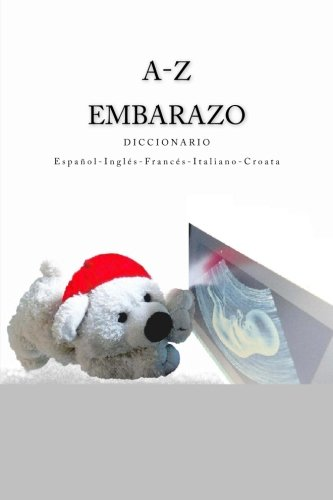A-Z Embarazo Diccionario  Espanol-Ingles-Frances-Italiano-Croata (Spanish Edition) [Edita Ciglenecki] (Tapa Blanda)