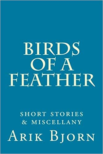 375791ebefe Birds of a Feather  short stories   miscellany  Arik Bjorn ...