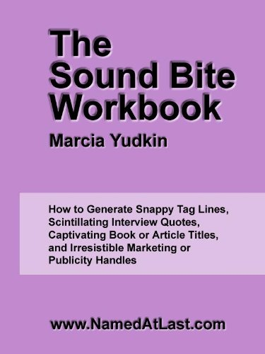 Title Tag (The Sound Bite Workbook: How to Generate Snappy Tag Lines, Scintillating Interview Quotes, Captivating Book or Article Titles, and Irresistible Marketing or Publicity Handles)