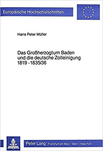 Book Das Grossherzogtum Baden und die deutsche Zolleinigung 1819-1835/36 (Europäische Hochschulschriften / European University Studies / Publications Universitaires Européennes) (German Edition)