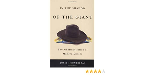 In the Shadow of the Giant: The Americanization of Modern Mexico