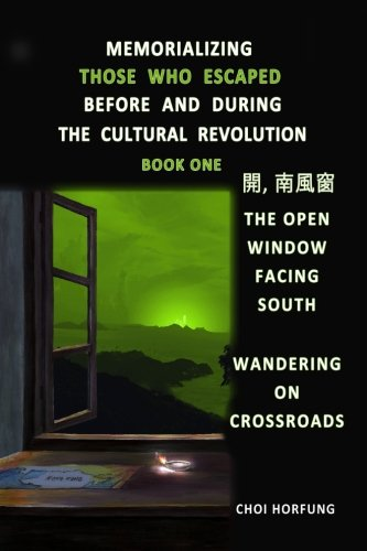 Memorializing Those Who Escaped Before and During the Cultural Revolution-Book One: The Open Window Facing South - Wandering on Crossroads