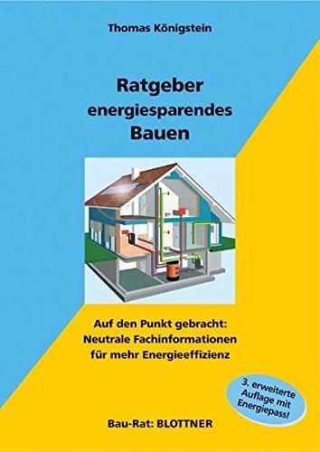 Ratgeber energiesparendes Bauen: Auf den Punkt gebracht: Neutrale Fachinformationen für mehr Energieeffizienz (Bau-Rat)