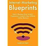 Internet Marketing Blueprints: Start a Business from Scratch. Freelancer's Guide & New Affiliate Online Business