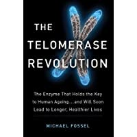 The Telomerase Revolution: The Story of the Scientific Breakthrough That Holds the Keys to Human Ageing
