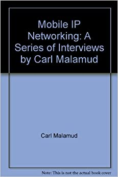 Mobile IP Networking: A Series of Interviews by Carl Malamud
