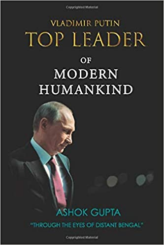 Vladimir Putin Top Leader Of Modern Humankind Through The Eyes Of Distant Bengal Gupta Ashok 9785600019881 Amazon Com Books
