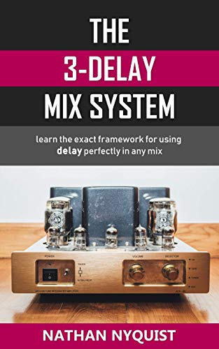 Pdf eBooks The 3-Delay Mix System: Learn the exact framework for using delay perfectly in any mix (Audio Engineering, Music Production, Sound Design & Mixing Audio Series: Book 5)