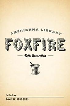 Mountain Folk Remedies: The Foxfire Americana Library (9) by [Fox Fire Students]