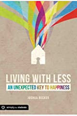 Living With Less: An Unexpected Key to Happiness (Simply for Students) Kindle Edition