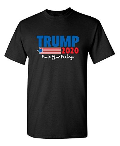 Trump 2020 FCK Your Feelings Sarcastic Novelty Graphic Funny T Shirt XL Black