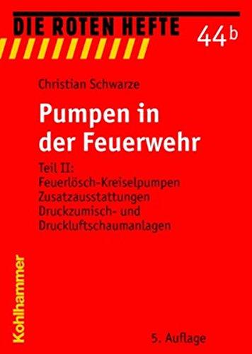 Pumpen in Der Feuerwehr: Teil II: Feuerlosch-Kreiselpumpen, Zusatzausstattungen, Druckzumisch- Und Druckluftschaumanlagen (Die Roten Hefte) (German Edition) (Die Rote Pumpe)