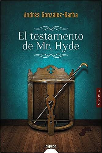 El testamento de Mr. Hyde Algaida Literaria - Algaida Narrativa: Amazon.es: González-Barba, Andrés: Libros