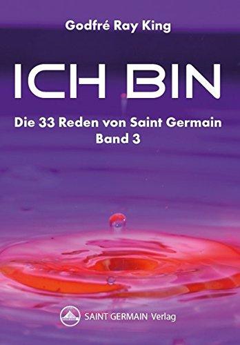 Ich bin - Die 33 Reden von Saint Germain Band 3 Taschenbuch – 3. Oktober 2013 Godfre R. King Starczewski 3925612556 Esoterik