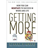 img - for [ Getting More: How to Negotiate to Achieve Your Goals in the Real World [ GETTING MORE: HOW TO NEGOTIATE TO ACHIEVE YOUR GOALS IN THE REAL WORLD ] By Diamond, Stuart ( Author )Aug-14-2012 Paperback book / textbook / text book