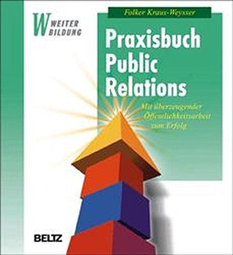 Praxisbuch Public Relations: Mit überzeugender Öffentlichkeitsarbeit zum Erfolg (Beltz Weiterbildung)