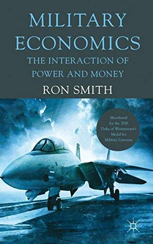 Military Economics Interaction of Power and Money by Smith, Ron [Palgrave Macmillan,2011] [Paperback] 2ND EDITION