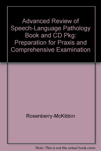 Advanced Review of Speech-Language Pathology Book and CD Pkg: Preparation for PRAXIS and Comprehensive Examination