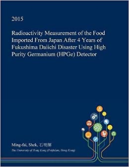 Radioactivity Measurement of the Food Imported From Japan After 4 Years of Fukushima Daiichi Disaster Using High Purity Germanium HPGe Detector: Amazon.es: ...