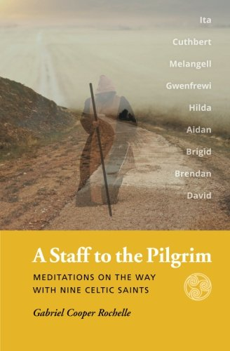 A Staff to the Pilgrim: Meditations on the Way with Nine Celtic Saints