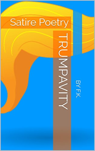 Trumpavity Satire Poetry Kindle Edition By By F K Literature