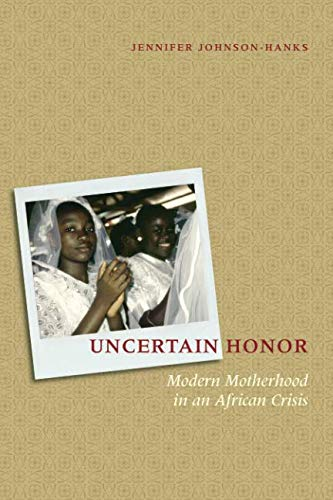 Uncertain Honor: Modern Motherhood in an African Crisis