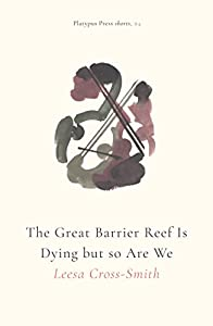 The Great Barrier Reef Is Dying but so Are We (Platypus Press Shorts Book 4)