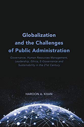 Globalization and the Challenges of Public Administration: Governance, Human Resources Management, Leadership, Ethics, E-Governance and Sustainability in the 21st Century (Challenges Of Human Resource Management In 21st Century)