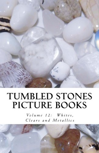 Download Tumbled Stones Picture Books: Whites, Clears and Metallics (Volume 12) PDF