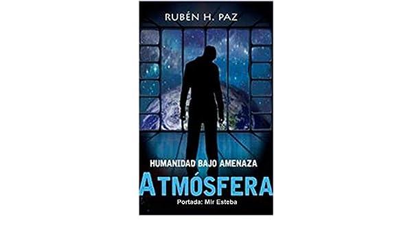 HUMANIDAD BAJO AMENAZA - Atmósfera eBook: Rubén H. Paz, Mir Esteba: Amazon.es: Tienda Kindle