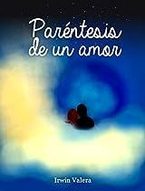 PARÉNTESIS DE UN AMOR: POEMARIO DE AMOR (SPANISH EDITION)