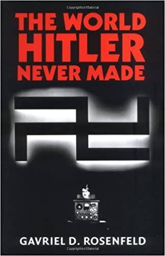 Book The World Hitler Never Made: Alternate History and the Memory of Nazism (New Studies in European History)