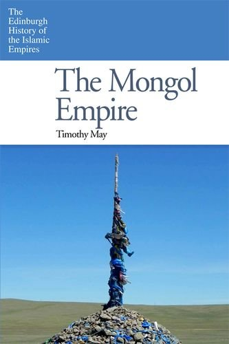 The Mongol Empire (The Edinburgh History of the Islamic Empires)