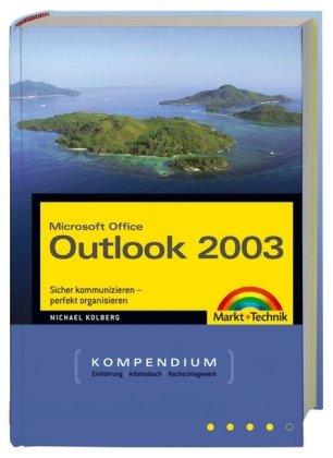 Microsoft Office Outlook 2003 - Mit nützlichen Tools und viel Sicherheits-Software auf der CD!: Sicher kommunizieren - perfekt organisieren (Kompendium/Handbuch)