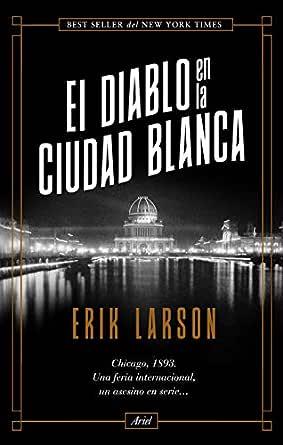 El diablo en la Ciudad Blanca eBook: Larson, Erik, Homedes ...