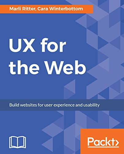 UX for the Web: Build websites for user experience and usability